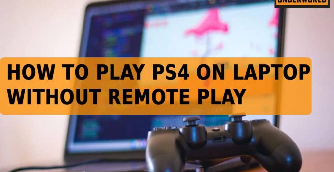 how to play PS4 on laptop without remote play